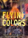 Flying Colors (MP3): The Story of a Remarkable Group of Artists and the Transcendent Power of Art